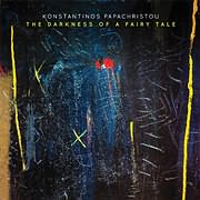 CD image KONSTANTINOS PAPAHRISTOU / THE DARKNESS OF A FAIRY TALE