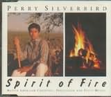 CD image PERRY SILVERBIRD / SPIRIT OF FIRE NATIVEAMERICAN CHANTING PERCUSSION AND FLUTE MUSIC