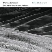 ZEHETMAIR - ORCHESTRE DE CHAMBRE PARIS / ROBERT SCHUMANN VIOLIN CONCERTO, SYMPHONY NO. 1, PHANTASY