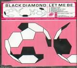 CD image BLACK DIAMOND / LET ME BE (CD SINGLE)