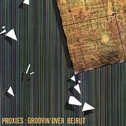 PROXIES / GROOVIN OVER BEIRUT (2LP) (VINYL)