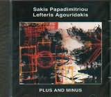 SAKIS PAPADIMITRIOU - LEYTERIS AGOURIDAKIS / PLUS AND MINUS