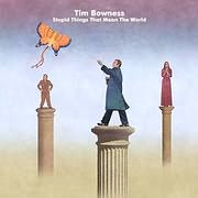 LP image TIM BOWNESS / STUPID THINGS THAT MEAN THE WORLD (GATEFOLD BLACK LP + CD) (VINYL)