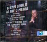 CD image GLENN GOULD AT THE CINEMA / FEATURING SLAUGHTERHOUSE FIVE THE TERMINAL MAN THE WARS AND 32 SHORT FILMS