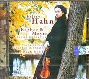 BARBER / <br>CONCERTO FOR VIOLIN AND ORCHESTRA - MEYER / <br>VIOLIN CONCERTO - HILARY HAHN VIOLIN - HUGH WOLFF