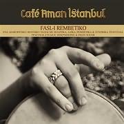 CAFE AMAN ISTANBUL / <br>FASL - I REMBETIKO (TRAGOUDI: STELIOS BERBERIS KAI PELIN SOUER)
