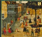 CD image ATTAINGANT PIERRE / QUE JE CHATOULLE TA FOSSETTE DANCERIES - DOULCE MEMOIRE - DENIS RAISIN DADRE