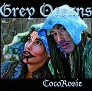 COCOROSIE / GREY OCEANS