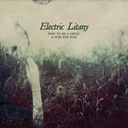 CD image ELECTRIC LITANY / HOW TO BE A CHILD AND WIN THE WAR