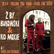 LP: 2 BY BUKOWSKI - KID MOXIE / FOLLOW YOU HOME - FIEND FOR SLEEP (7INCH SINGLE) (VINYL) [5200347702703]