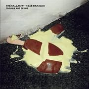 CD image for THE CALLAS WITH LEE RANALDO / TROUBLE AND DESIRE (VINYL)