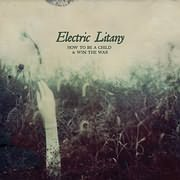 ELECTRIC LITANY / <br>HOW TO BE A CHILD AND WIN THE WAR (VINYL)