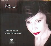 CD image LILA ADAMAKI / ΛΙΛΑ ΑΔΑΜΑΚΗ / MAURICE RAVEL - ROBERT SCHUMANN