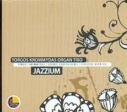 CD image YORGOS KROMMYDAS ORGAN TRIO - GEORGE KONTRAFOURIS - CHRISTOS ASONITIS / JAZZIUM