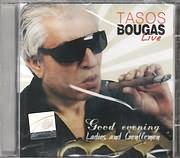 TASOS BOUGAS / <br>LIVE - GOOD EVENING LADIES AND GENTLEMEN