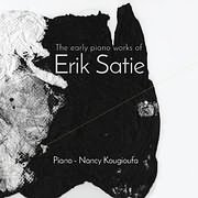 ΝΑΝΣΥ ΚΟΥΓΙΟΥΦΑ / THE EARLY PIANO WORKS OF ERIK SATIE