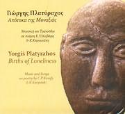 CD image GIORGIS PLATYRAHOS / APOTOKA TIS MONAXIAS - MOUSIKI KAI TRAGOUDIA SE POIISI K.P. KAVAFI KAI KARYOTAKI
