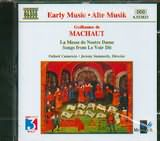 DE MACHAUT / <br>LA MESSE DE NOSTRE DAME / <br>SONGS FROM LE VOIR DIT