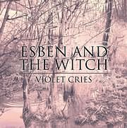 ESBEN AND THE WITCH / <br>VIOLET CRIES