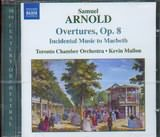 ARNOLD SAMUEL / <br>OVERTURE OP 8 INCIDENTAL MUSIC TO MACBETH KEVIN MALLOH TORONTO CHAMBER ORCHESTRA