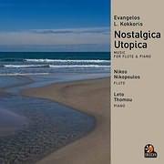 ΕΥΑΓΓΕΛΟΣ ΚΟΚΚΟΡΗΣ / NOSTALGICA UTOPICA - MUSIC FOR FLUTE AND PIANO
