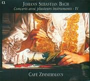 BACH J S / CONCERTS AVEC PLUSIEURS INSTRUMENTS IV - CAFE ZIMMERMANN