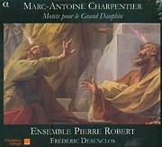 CHARPENTIER MARC ANTOINE / MOTETS POUR LE GRAND DAUPHIN - ENSEMBLE PIERRE ROBERT - FREDERIC DESENCLOS