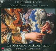 LE BERGER POETE / SUITES AND SONATES POUR FLUTE AND MUSETTE - LE MUSICIENS DE SAINT JULIEN - LAZAREVITCH
