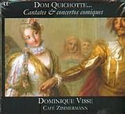 DOM QUICHOTTE / CANTATES AND CONCERTOS COMIQUES - DOMINIQUE VISSE - CAFE ZIMMERMANN