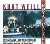 CD image KURT WEILL / ROYAL PALACE - DER NEUE ORPHEUS / WORLD PREMIERE RECORDING