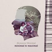 CD image MONSIEUR MINIMAL / MINIMAL TO MAXIMAL (2CD)