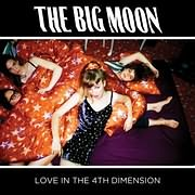 LP image THE BIG MOON / LOVE IN THE 4TH DIMENSION (VINYL)