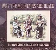 WHY THE MOUNTAINS ARE BLACK / ANEKDOTES IHOGRAFISEIS ELLINIKIS PARADOSIAKIS MOUSIKIS 1907 - 1960 (2LP)