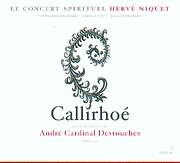 DESTOUCHES / CALLIRHOE - TRAGEDIE LYRIQUE / LE CONCERT SPIRITUEL - NIQUET (2CD)