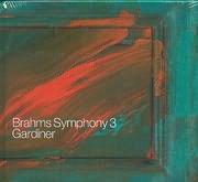 BRAHMS / SYMPHONY N 3 - J E GARDINER - ORCHESTRE REVOLUTIONAIRE ET ROMANTROQUE - THE MONTEVERDI CHOIR