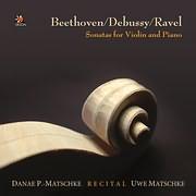 CD image BEETHOVEN - DEBUSSY - RAVEL / SONATAS FOR VIOLIN AND PIANO (DANAI PAPAMATTHAIOU MATSKE - UWE MATSCHKE)
