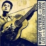 CD + DVD image WOODY GUTHRIE: AT 100! (LIVE AT THE KENNEDY CENTER)  (CD + DVD) - (VARIOUS)