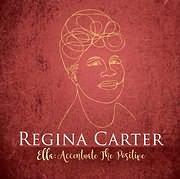 REGINA CARTER / ELLA: ACCENTUATE THE POSITIVE