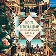 CD image for HUELGAS ENSEMBLE / THE EAR OF THE HUGUENOTS