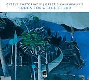CD Image for KYVELI KASTORIDOU - ORESTIS KALABALIKIS / SONGS FOR A BLUE CLOUD